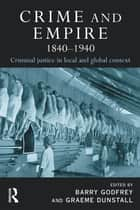 Crime and Empire 1840 - 1940 ebook by Barry Godfrey, Graeme Dunstall