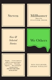 We Others - New & Selected Stories ebook by Steven Millhauser