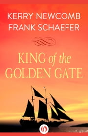 King of the Golden Gate ebook by Kerry Newcomb,Frank Schaefer