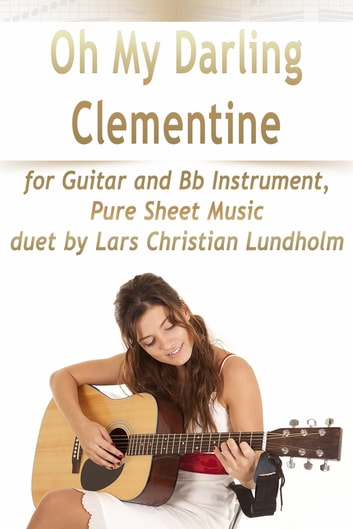 Oh My Darling Clementine for Guitar and Bb Instrument, Pure Sheet Music duet by Lars Christian Lundholm eBook by Lars Christian Lundholm