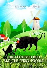 The Cockeyed Bull and The Perky Poodle ebook by Truman Godwin