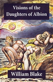 Visions of the Daughters of Albion (Illuminated Manuscript with the Original Illustrations of William Blake) ebook by William Blake,William Blake