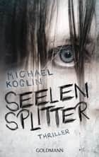 Seelensplitter - Thriller ebook by Michael Koglin