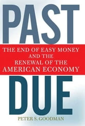 Past Due - The End of Easy Money and the Renewal of the American Economy ebook by Peter S. Goodman