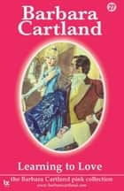 Learning To Love ebook by Barbara Cartland