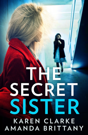 The Secret Sister: An utterly gripping psychological thriller perfect for fans of Shalini Boland and Lisa Jewell ebook by Karen Clarke,Amanda Brittany