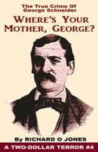 Where's Your Mother, George? The True Crime of George Schneider ebook by