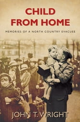 Child from Home - Memories of a North London Evacuee ebook by John Wright