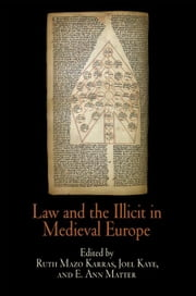 Law and the Illicit in Medieval Europe ebook by Karras, Ruth Mazo