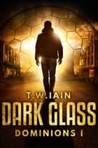 Dark Glass - Dominions I ekitaplar by TW Iain