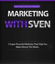 3 Super Powerful Websites That Help You Make Money This Week ebook by Sven Hyltén-Cavallius