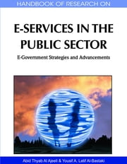 Handbook of Research on E-Services in the Public Sector - E-Government Strategies and Advancements ebook by Abid Thyab Al Ajeeli,Yousif A. Latif Al-Bastaki