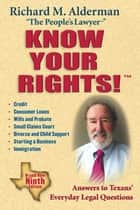 Know Your Rights! - Answers to Texans' Everyday Legal Questions ebook by Richard M. Alderman