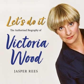 Let's Do It: The Authorised Biography of Victoria Wood audiobook by Jasper Rees