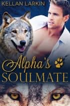 Alpha's Soulmate ebook by Kellan Larkin