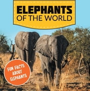 Elephants of the World: Fun Facts About Elephants - Elephant Books for Kids - Big Mammals ebook by Baby Professor
