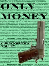 Only Money ebook by Christopher S. Tolley