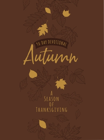 Autumn - A Season of Thanksgiving (90-Day Devotional) ebook by BroadStreet Publishing Group LLC
