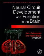 Neural Circuit Development and Function in the Healthy and Diseased Brain - Comprehensive Developmental Neuroscience ebook by John Rubenstein,Pasko Rakic