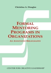 Formal Mentoring Programs in Organizations: An Annotated Bibliography ebook by Douglas, Christina A.
