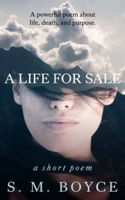 A Life For Sale: a short poem ebook by S. M. Boyce