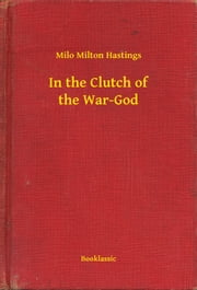 In the Clutch of the War-God ebook by Milo Milton Hastings
