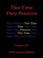 This Time They Perceive - Volume XV ebook by Todd Andrew Rohrer
