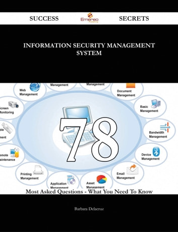 Information Security Management System 78 Success Secrets - 78 Most Asked Questions On Information Security Management System - What You Need To Know ebook by Barbara Delacruz