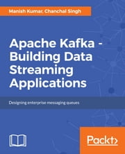 Apache Kafka - Building Data Streaming Applications ebook by Manish Kumar, Chanchal Singh