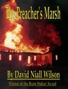 The Preacher's Marsh ebook by David Niall Wilson