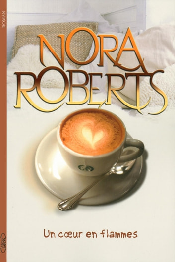 Un cœur en flammes ebook by Nora Roberts