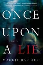 Once Upon a Lie - A Thriller ebook by Maggie Barbieri