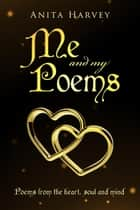Me and My Poems ebook by Anita Harvey
