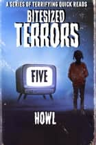 Bitesized Terrors 5: Howl - Bitesized Terrors, #5 ebook by Michael Bray