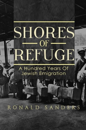 Shores of Refuge: a Hundred Years of Jewish Emigration eBook by Ronald Sanders