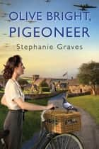 Olive Bright, Pigeoneer ebook by Stephanie Graves
