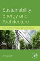 Sustainability, Energy and Architecture ebook by Ali Sayigh