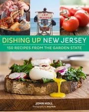 Dishing Up® New Jersey - 150 Recipes from the Garden State ebook by John Holl