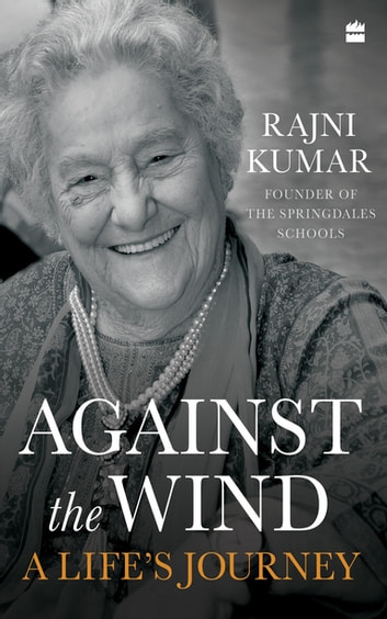 Against the Wind: A Life's Journey ebook by Rajni Kumar