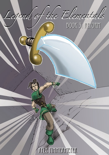 Legend of the Elementals, Book 3 - Reform eBook by Kyle Timmermeyer
