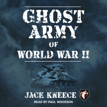 Ghost Army of World War II audiobook by Jack Kneece