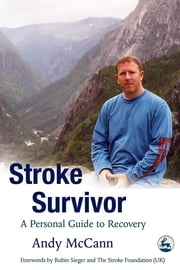 Stroke Survivor - A Personal Guide to Recovery ebook by Andy McCann