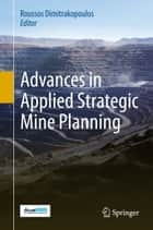 Advances in Applied Strategic Mine Planning ebook by Roussos Dimitrakopoulos