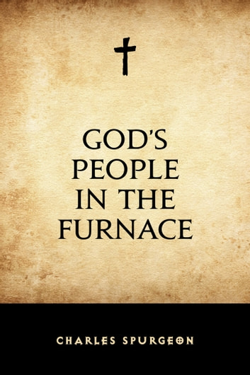 God's People in the Furnace ebook by Charles Spurgeon