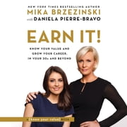 Earn It! - Know Your Value and Grow Your Career, in Your 20s and Beyond audiobook by Mika Brzezinski