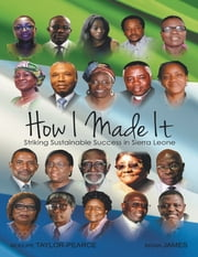 How I Made It: Striking Sustainable Success In Sierra Leone ebook by Modupe Taylor-Pearce,Brian James