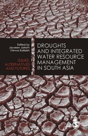 Droughts and Integrated Water Resource Management in South Asia - Issues, Alternatives and Futures ebook by Jasveen Jairath, Vishwa Ballabh