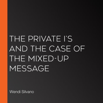 Private I's and the Case of the Mixed-Up Message, The audiobook by Wendi Silvano