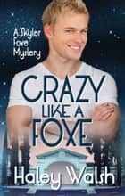 Crazy Like A Foxe ebook by Haley Walsh