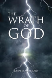 The Wrath of God ebook by John M. Schnarrs